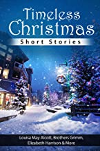 Timeless Christmas Short Stories (Annotated & Illustrated)