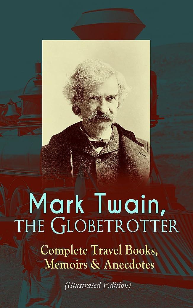 政治的しがみつくトンネルMark Twain, the Globetrotter: Complete Travel Books, Memoirs & Anecdotes (Illustrated Edition): A Tramp Abroad, The Innocents Abroad, Roughing It, Old ... With Author's Biography (English Edition)