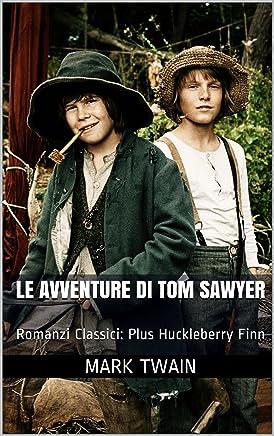 Le Avventure di Tom Sawyer: Romanzi Classici: Plus Huckleberry Finn (Un eBook e due Classici Vol. 5)