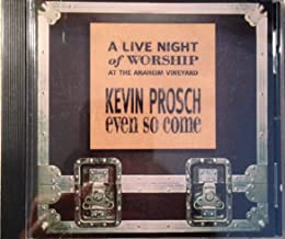 Even So Come : A Live Night of Worship at the Anaheim Vineyard (UK Import) By Kevin Prosch (0001-01-01)