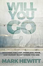 Will You Go?: Reaching the Lost, Homeless, Poor, and Hungry Right Where You Are