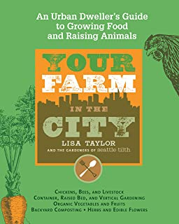 Your Farm in the City: An Urban Dweller`s Guide to Growing Food and Raising Animals