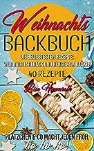 Weihnachtsbackbuch Die beliebtesten Rezepte: Weihnachtsgebäck und Kekse zum Backen: 40 Rezepte   Plätzchen & Co macht jeden froh, ho ho ho! (German Edition)