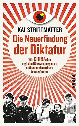 Die Neuerfindung der Diktatur Wie China den digitalen Überwachungsstaat aufbaut und uns dait herausfordert by Kai Strittmatter