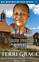 Ida - A Bride Forever Loved: Mail Order Bride Historical Romance (Out of the Shadows & Into The Light Book 4)