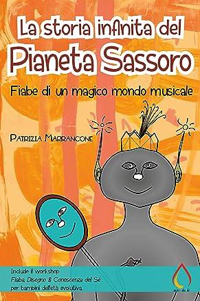 La storia infinita del Pianeta Sassoro: Fiabe di un magico mondo musicale