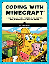 Coding with Minecraft: Build Taller, Farm Faster, Mine Deeper, and Automate the Boring Stuff