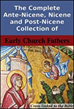 The Complete Ante-Nicene, Nicene and Post-Nicene Collection of Early Church Fathers: Cross-Linked to the Bible