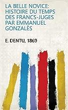 La belle novice: Histoire du temps des Francs-Juges par Emmanuel Gonzalès (French Edition)