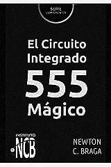 El Circuito Integrado 555 Mágico (Serie Componentes) (Spanish Edition) Kindle Edition
