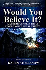 Would You Believe It?: Mysterious Tales From People You'd Least Expect Kindle Edition