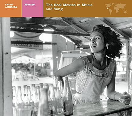EXPLORER SERIES/MEXICO: THE REAL MEXICO IN MUSIC AND SONG