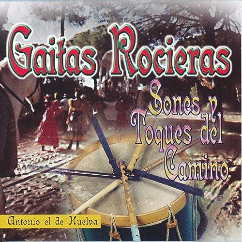 Gaitas Rocieras. Sones y Toques del Camino de Antonio el de Huelva ...