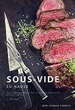 Sous-Vide zu Hause: Das Grundkochbuch für Spitzengastronomi