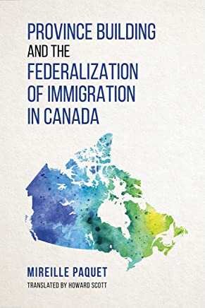 Province Building and the Federalization of Immigration in Canada