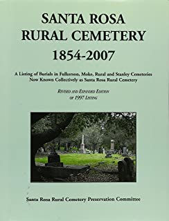 Santa Rosa Rural Cemetery, 1854-2007: A Listing of Burials in Fulkerson, Moke, Rural and Stanley Cemeteries now known collectively as Santa Rosa Rural ... and expanded edition of 1997 listing)