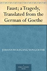 Faust; a Tragedy, Translated from the German of Goethe Kindle Edition