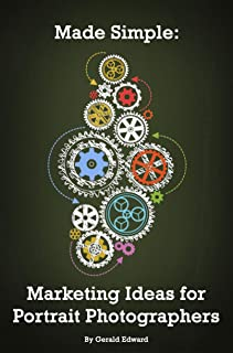Made Simple: Marketing Ideas for Portrait Photographers: 55 ideas to create paying clients! (English Edition)