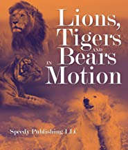 Lions, Tigers And Bears In Motion: A Wildlife Book for Kids (English Edition)