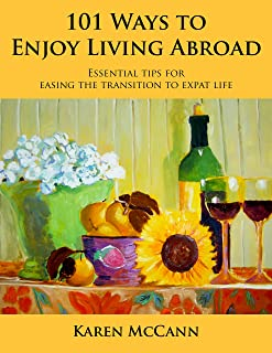101 Ways to Enjoy Living Abroad: Essential Tips for Easing the Transition to Expat Life (English Edition)