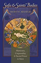 Sufis and Saints' Bodies: Mysticism, Corporeality, and Sacred Power in Islam (Islamic Civilization and Muslim Networks)
