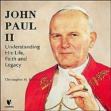 John Paul II: Understanding His Life, Faith and Legacy