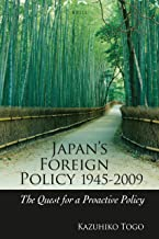 Japan's Foreign Policy, 1945-2009: The Quest for a Proactive Policy