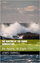 The Hunting of the Snark (Annotated): An Agony, in Eight Fits