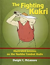 The Fighting Kukri: Illustrated Lessons on the Gurkha Combat Knife
