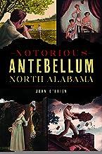 Notorious Antebellum North Alabama (True Crime)