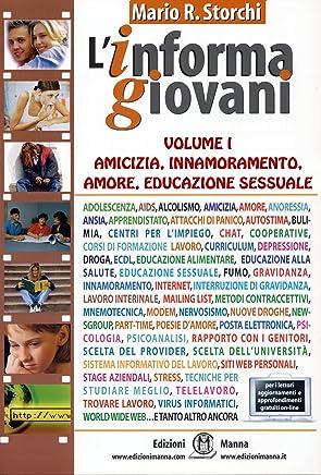 Amicizia, Innamoramento, Amore, Educazione Sessuale (collana lInformaGiovani, volume I)
