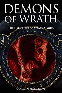 Demons of Wrath: The Dark Fires of Attack Magick (Magick of Darkness and Light)