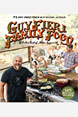 Guy Fieri Family Food: 125 Real-Deal Recipes-Kitchen Tested, Home Approved Kindle Edition