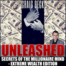 Unleashed: Secrets of the Millionaire Mind: Extreme Wealth Edition