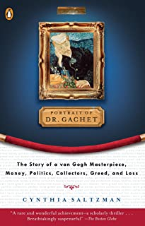 Portrait of Dr. Gachet: The Story of a Van Gogh Masterpiece, Money, Politics, Collectors, Greed, and Loss