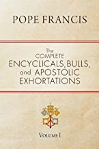 The Complete Encyclicals, Bulls, and Apostolic Exhortations: Volume 1 (English Edition)