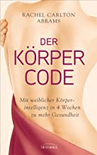 Der Körper-Code: Mit weiblicher Körperintelligenz in 4 Wochen zu mehr Gesundheit (German Edition)