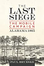 The Last Siege: The Mobile Campaign, Alabama 1865