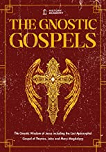 The Gnostic Gospels: The Gnostic Wisdom of Jesus including the Lost Apocryphal Gospel of Thomas, John and Mary Magdalene