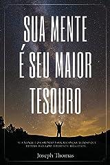 Sua Mente é Seu Maior Tesouro: Sua mente é o caminho para alcançar tudo o que desejar, riquezas, liberdade, felicidade... eBook Kindle