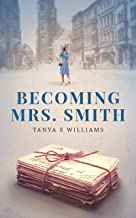 Becoming Mrs. Smith: A heartwarming tale of love, life, and friendship in small town America during WWII