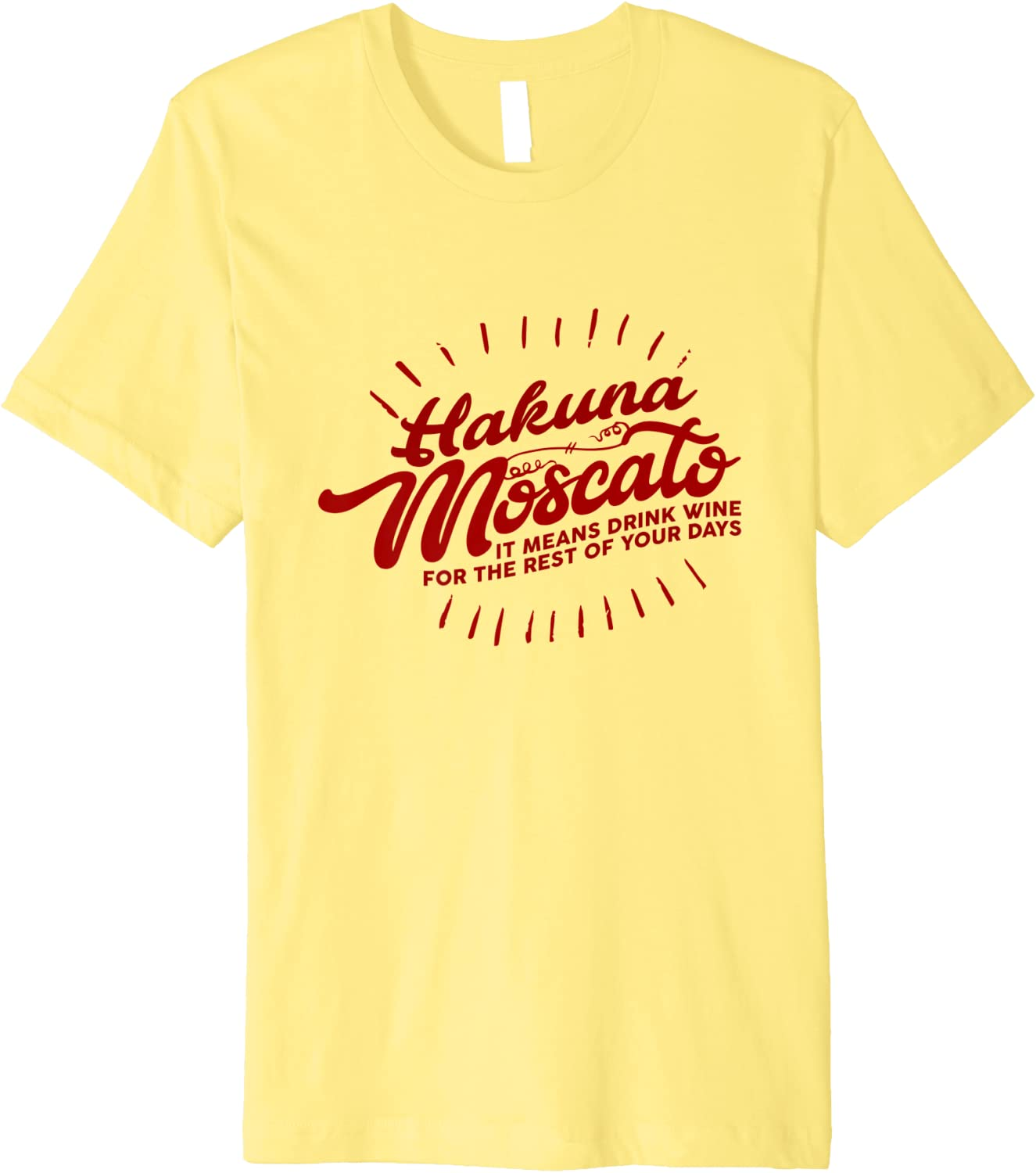 Hakuna Moscato Shirt | Means: Drink Wine for the ... T-Shirt