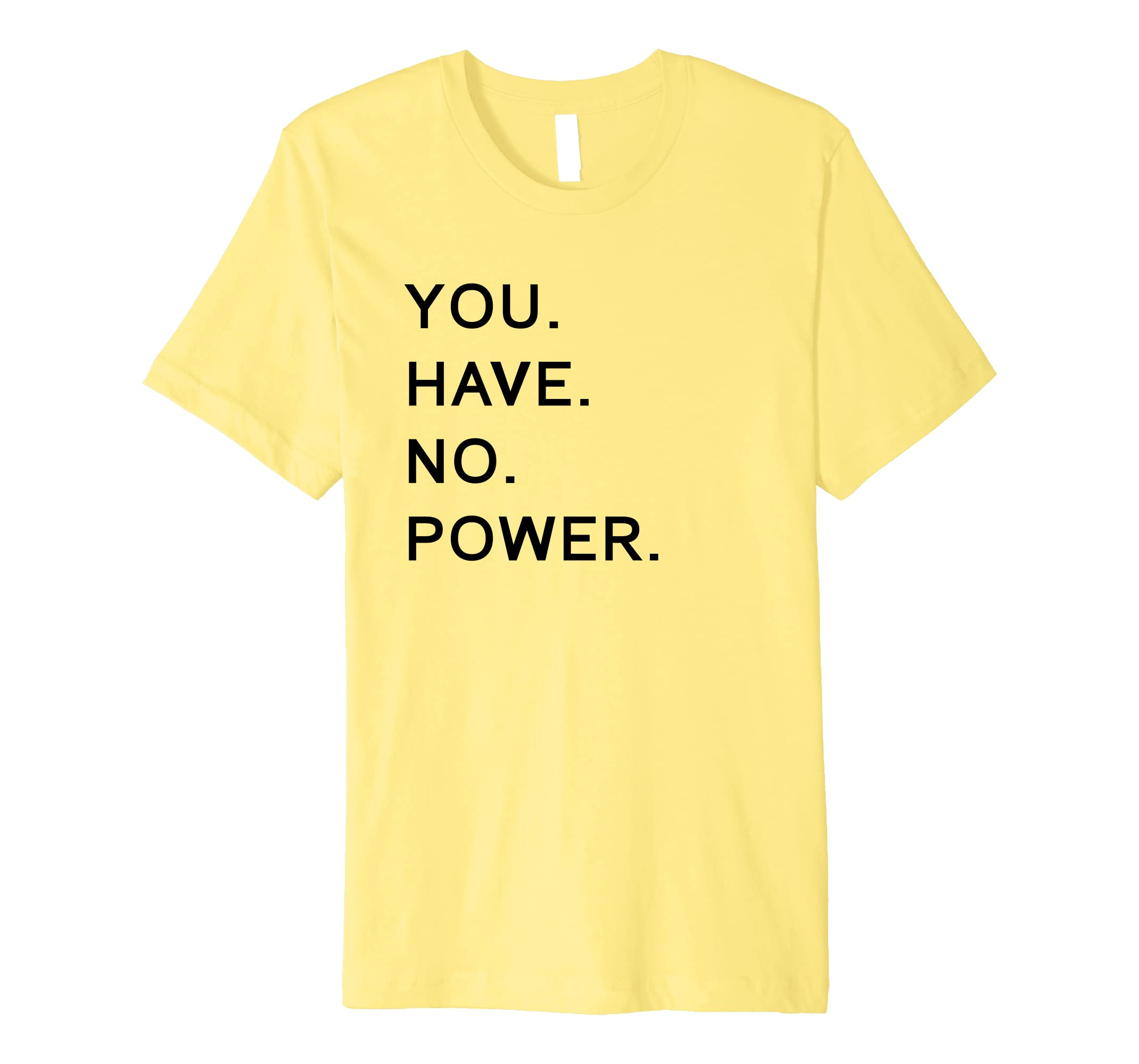 You Have No Power Summer Fashion Trend T-Shirt-anz