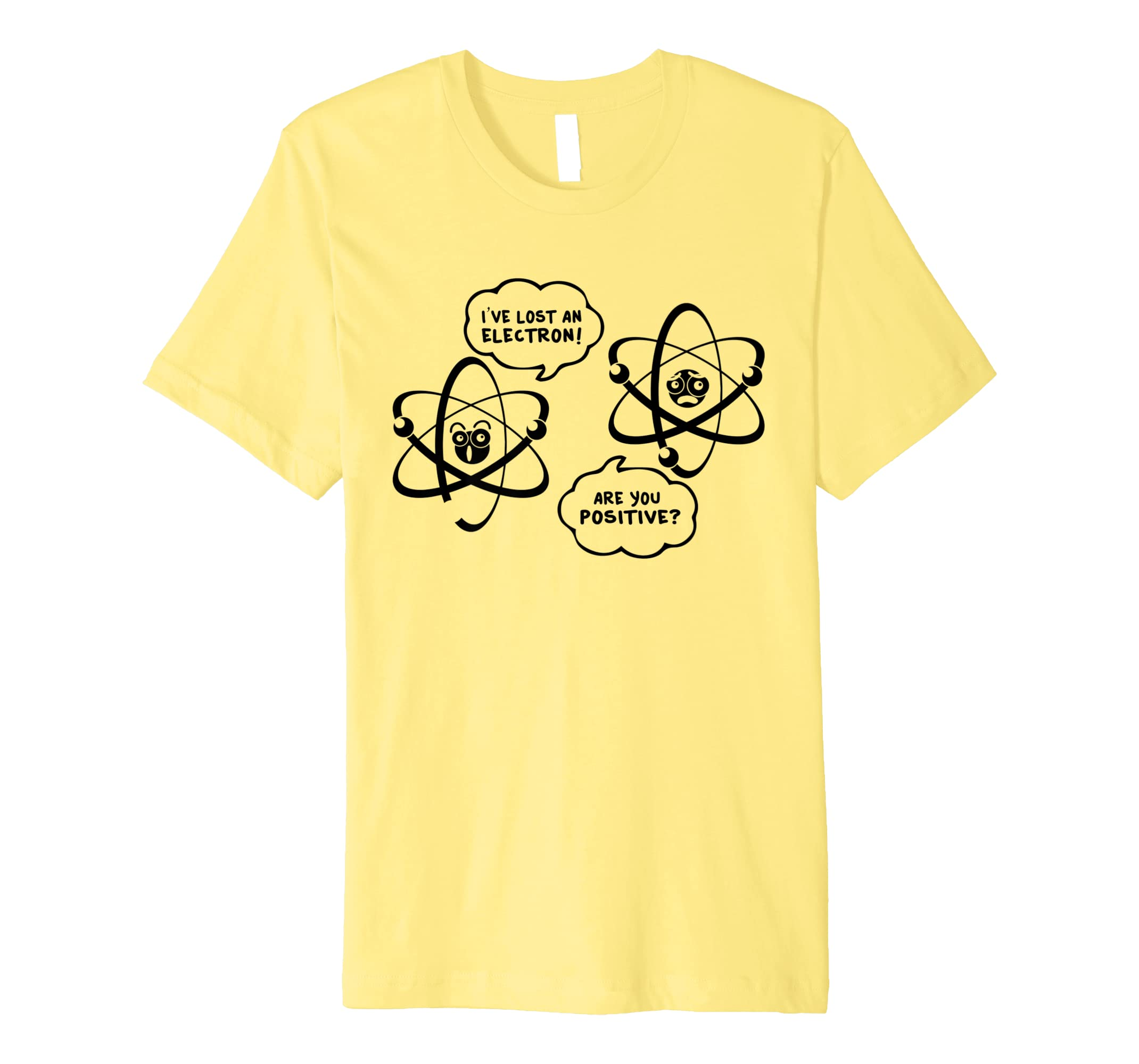 f8bc9635e Amazon.com: I've Lost An Electron - Are You Positive Funny Chemist Shirt:  Clothing