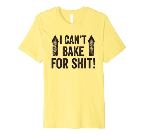 I Cant Bake For Shit Funny Premium T-Shirt