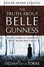 The Truth about Belle Gunness: The True Story of Notorious Serial Killer Hell's Belle