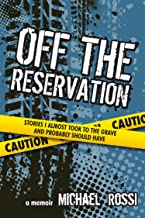 Off The Reservation: Stories I Almost Took to the Grave and Probably Should Have