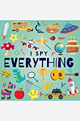 I Spy Everything: A Fun Guessing Game Picture Book for Kids Ages 2-5 ( Picture Puzzle Book for Kids ) (I Spy Books for Kids 2) Kindle Edition