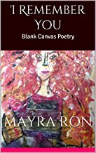 I Remember You: Blank Canvas Poetry (Volume 1) (English Edition)