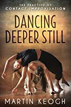 Dancing Deeper Still: The Practice of Contact Improvisation (English Edition)